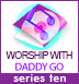 Worship with Daddy G.O. series 10